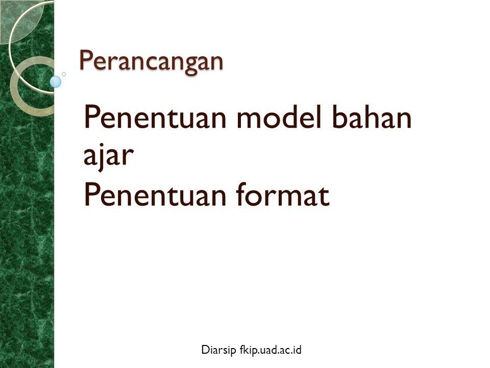 Penentuan model bahan ajar Penentuan format