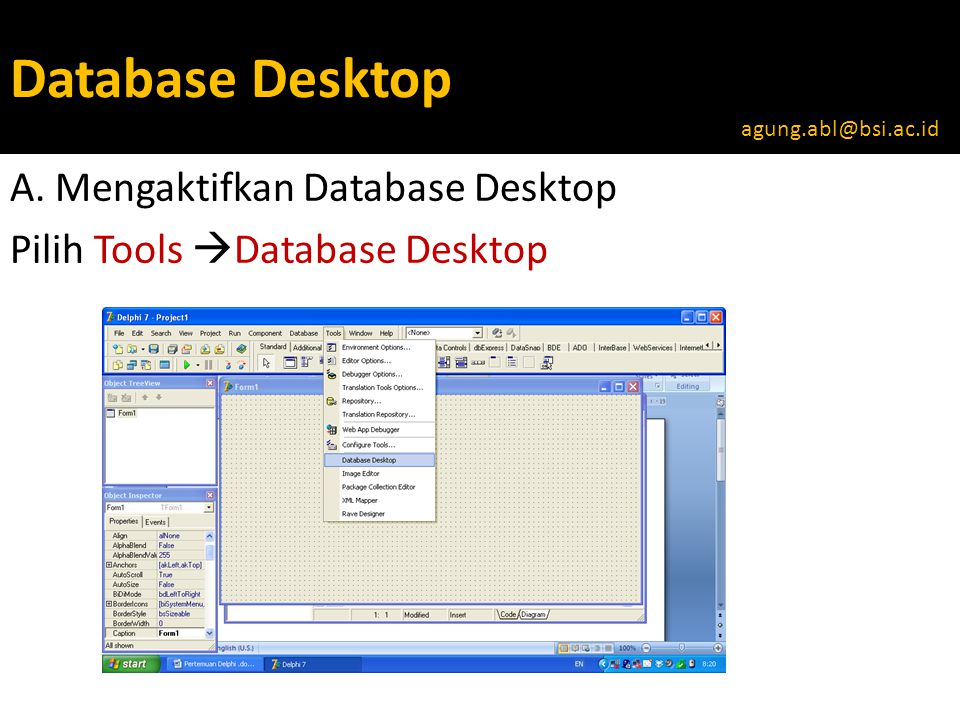 A. Mengaktifkan Database Desktop Pilih Tools Database Desktop