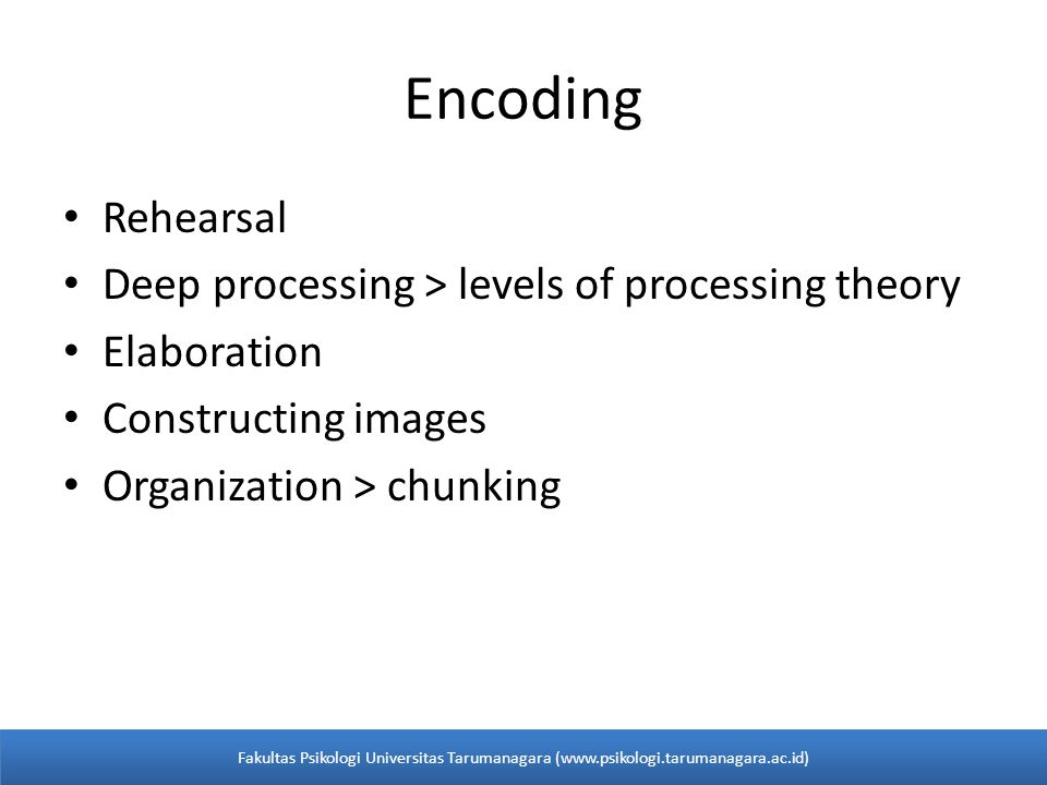 Encoding Rehearsal Deep processing > levels of processing theory
