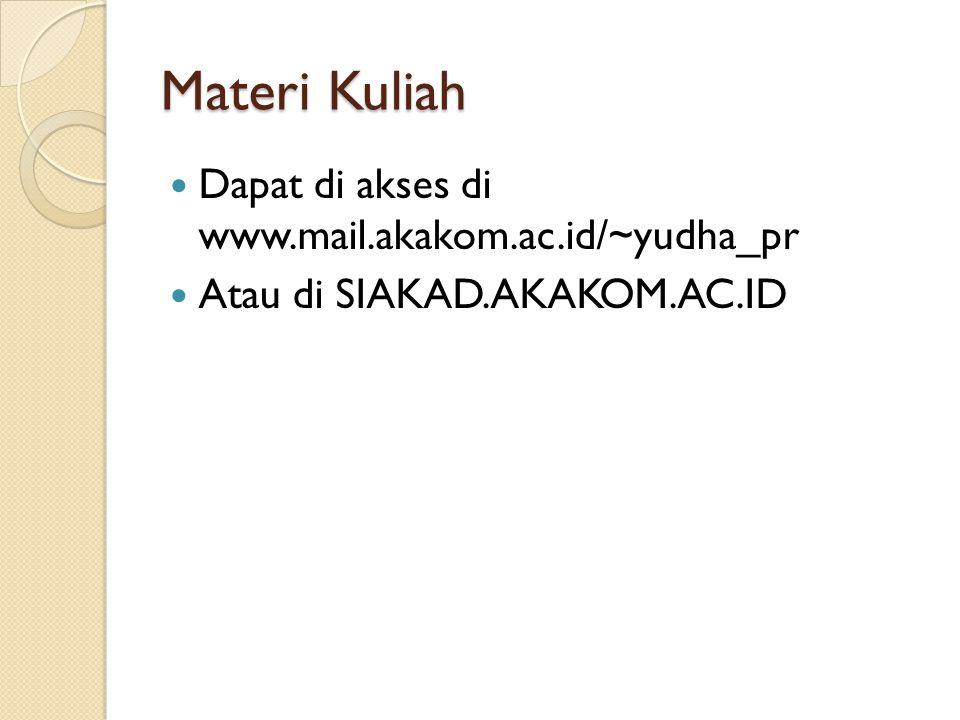 Materi Kuliah Dapat di akses di www.mail.akakom.ac.id/~yudha_pr