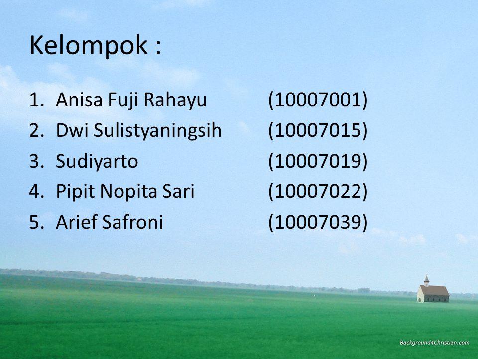 Kelompok : Anisa Fuji Rahayu (10007001) Dwi Sulistyaningsih (10007015)