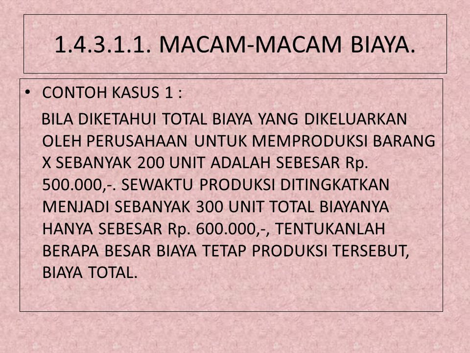 1.4.3.1.1. MACAM-MACAM BIAYA. CONTOH KASUS 1 :
