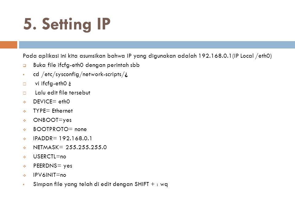 5. Setting IP Pada aplikasi ini kita asumsikan bahwa IP yang digunakan adalah 192.168.0.1(IP Local /eth0)