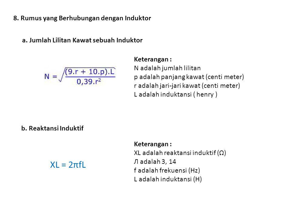 XL = 2πfL 8. Rumus yang Berhubungan dengan Induktor
