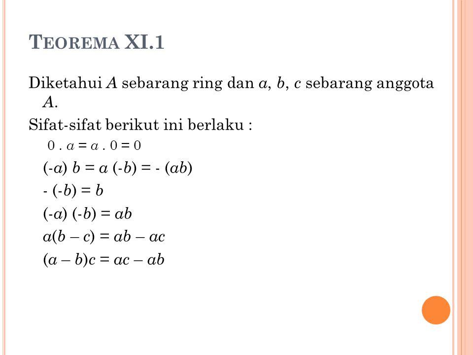 Teorema XI.1 Diketahui A sebarang ring dan a, b, c sebarang anggota A.