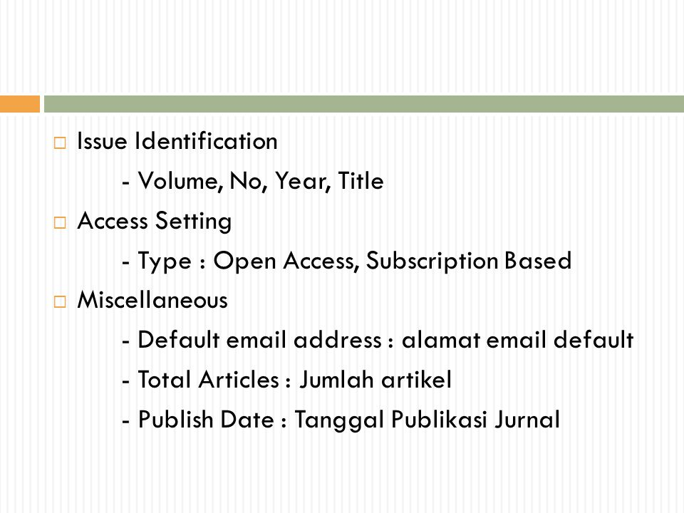 Issue Identification - Volume, No, Year, Title. Access Setting. - Type : Open Access, Subscription Based.