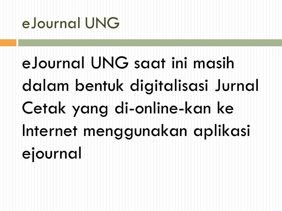 eJournal UNG eJournal UNG saat ini masih dalam bentuk digitalisasi Jurnal Cetak yang di-online-kan ke Internet menggunakan aplikasi ejournal.