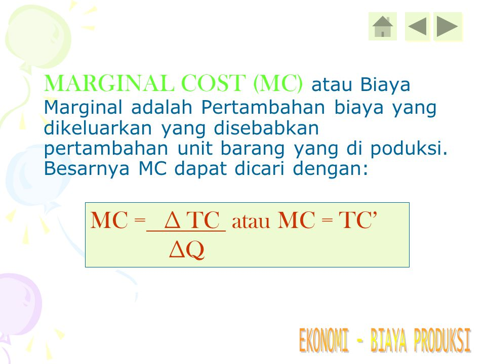 MARGINAL COST (MC) atau Biaya Marginal adalah Pertambahan biaya yang dikeluarkan yang disebabkan pertambahan unit barang yang di poduksi. Besarnya MC dapat dicari dengan: