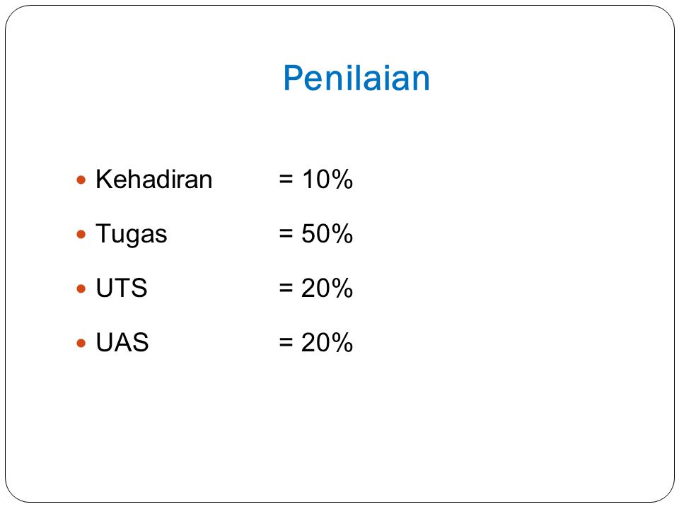 Penilaian Kehadiran = 10% Tugas = 50% UTS = 20% UAS = 20%