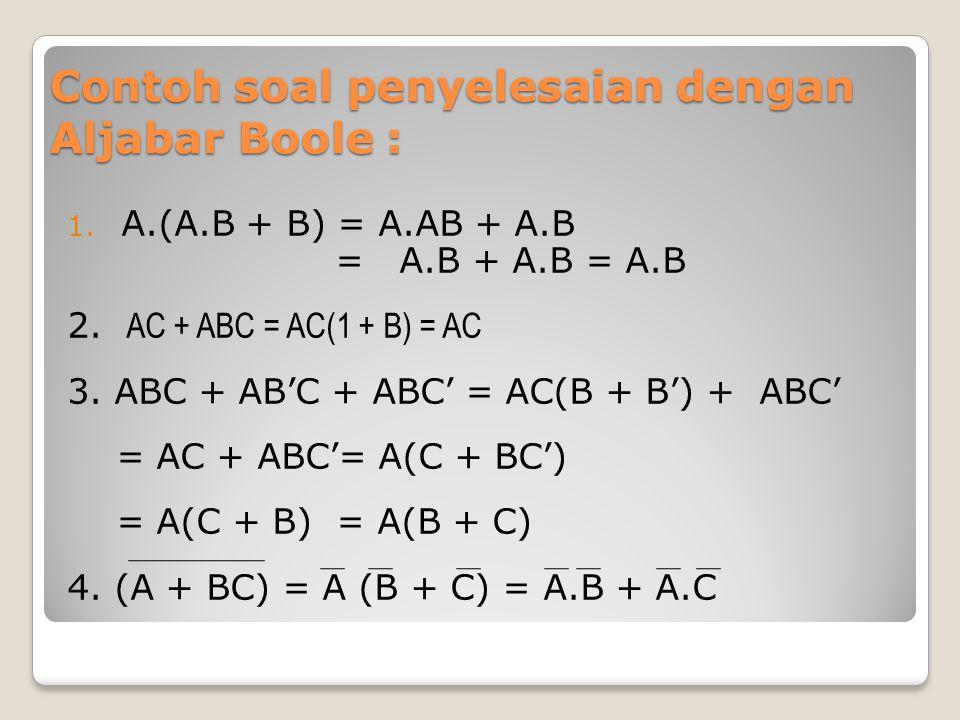 Contoh soal penyelesaian dengan Aljabar Boole :