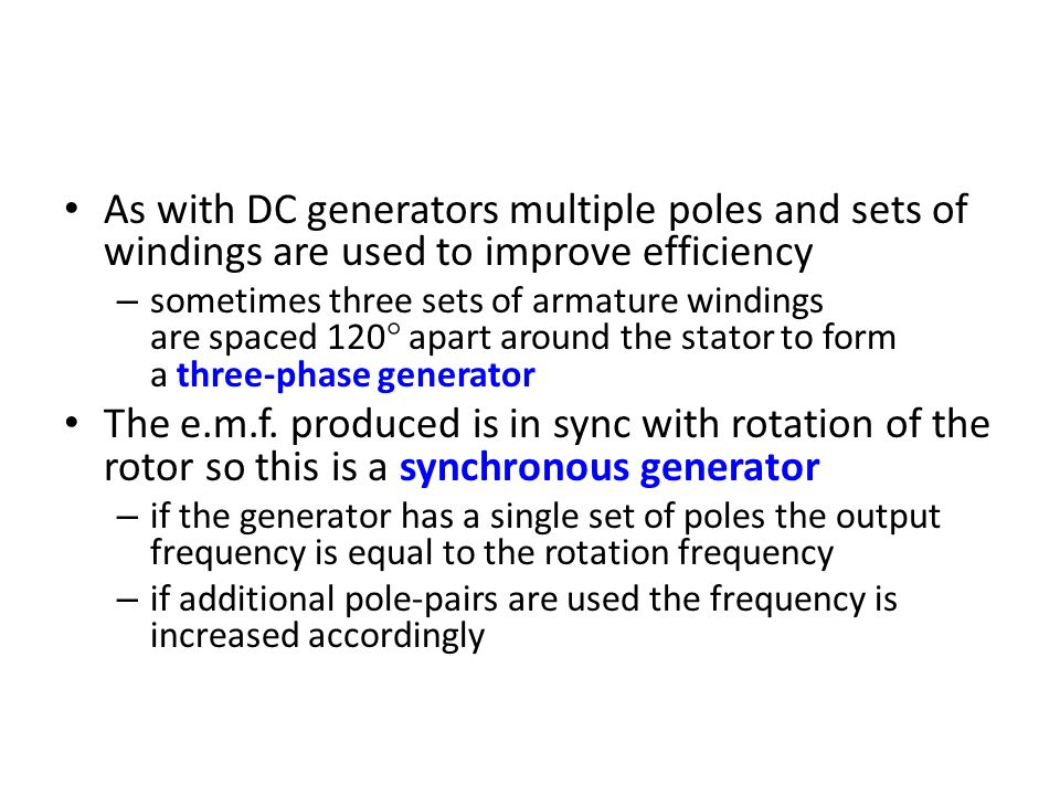 As with DC generators multiple poles and sets of windings are used to improve efficiency