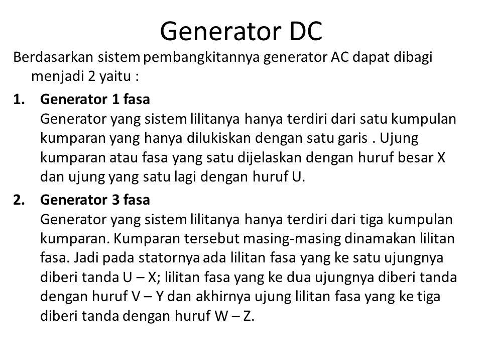 Generator DC Berdasarkan sistem pembangkitannya generator AC dapat dibagi menjadi 2 yaitu :