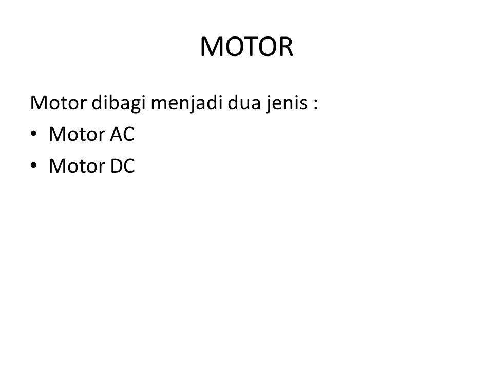 MOTOR Motor dibagi menjadi dua jenis : Motor AC Motor DC