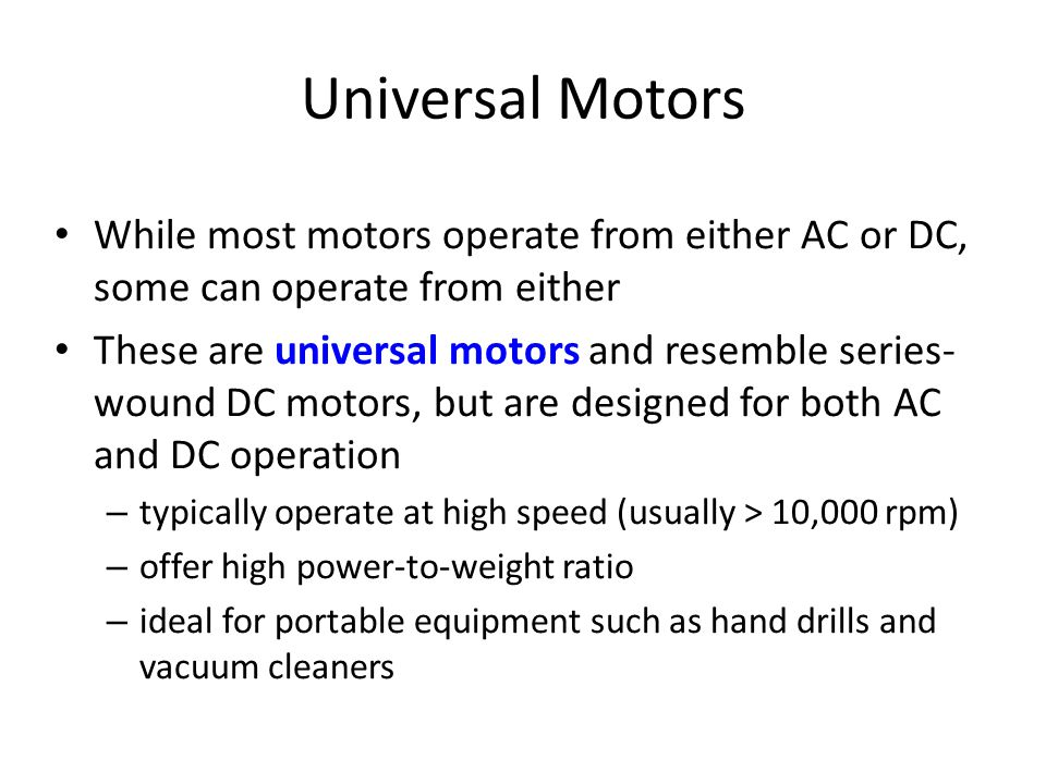 Universal Motors While most motors operate from either AC or DC, some can operate from either.