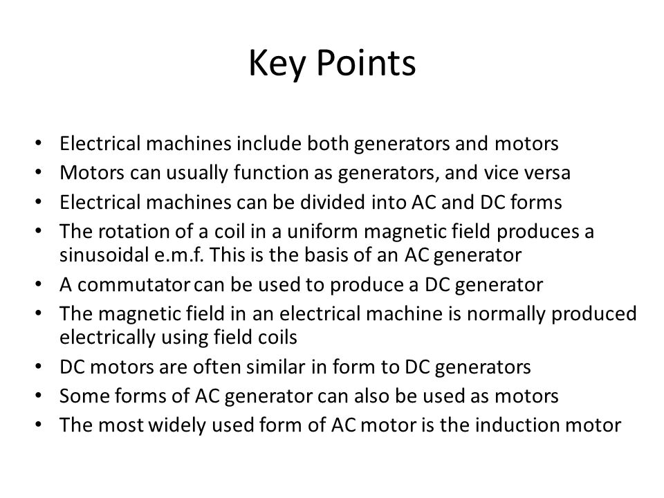 Key Points Electrical machines include both generators and motors