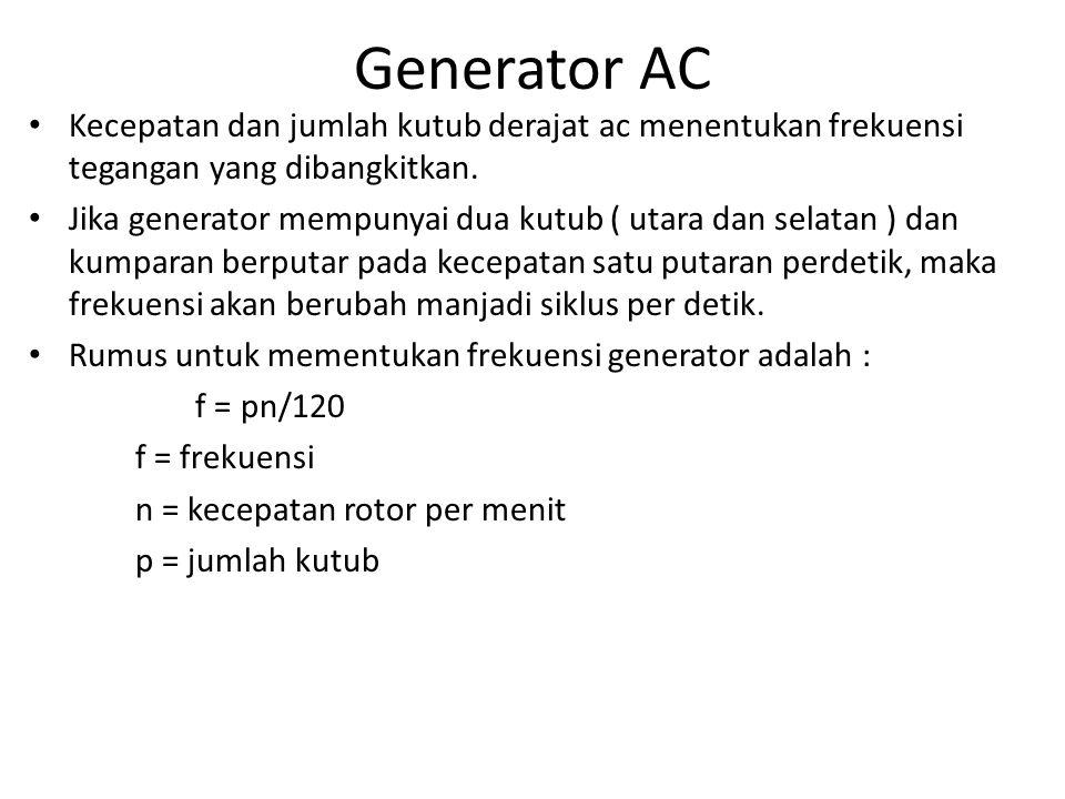 Generator AC Kecepatan dan jumlah kutub derajat ac menentukan frekuensi tegangan yang dibangkitkan.
