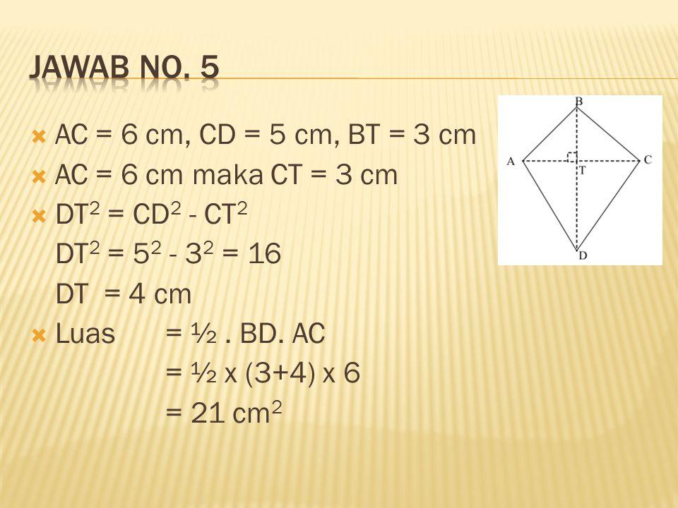 Jawab no. 5 AC = 6 cm, CD = 5 cm, BT = 3 cm AC = 6 cm maka CT = 3 cm