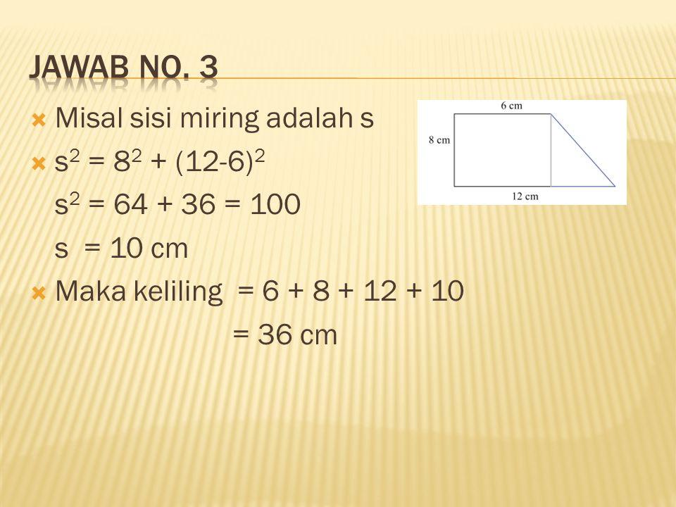 JAWAB No. 3 Misal sisi miring adalah s s2 = 82 + (12-6)2