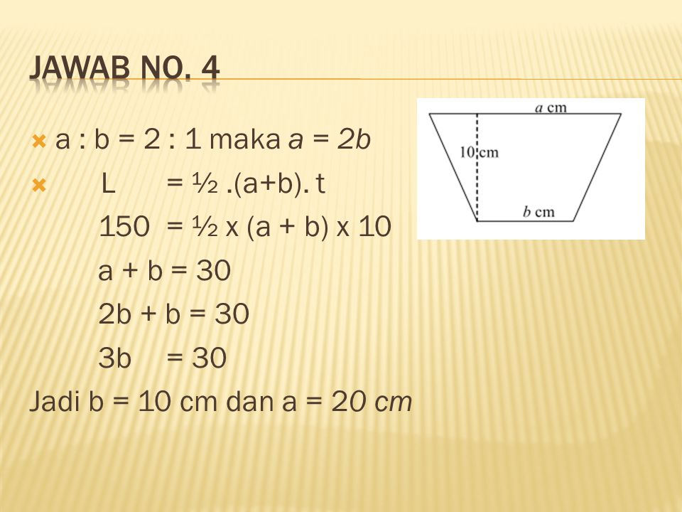 Jawab no. 4 a : b = 2 : 1 maka a = 2b L = ½ .(a+b). t