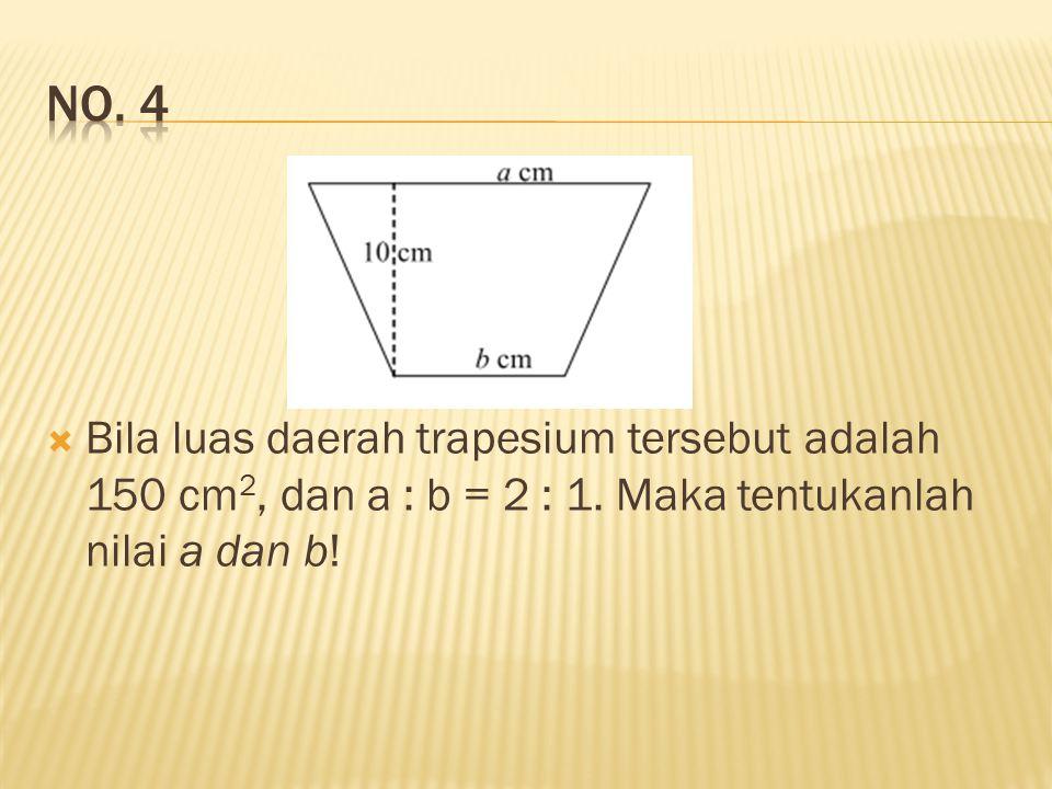 No. 4 Bila luas daerah trapesium tersebut adalah 150 cm2, dan a : b = 2 : 1.