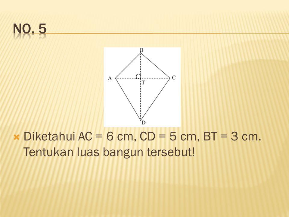 No. 5 Diketahui AC = 6 cm, CD = 5 cm, BT = 3 cm. Tentukan luas bangun tersebut!