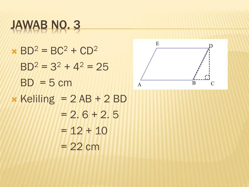 Jawab no. 3 BD2 = BC2 + CD2 BD2 = 32 + 42 = 25 BD = 5 cm