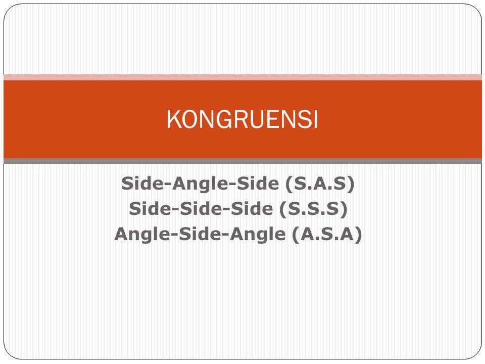 Side-Angle-Side (S.A.S) Angle-Side-Angle (A.S.A)