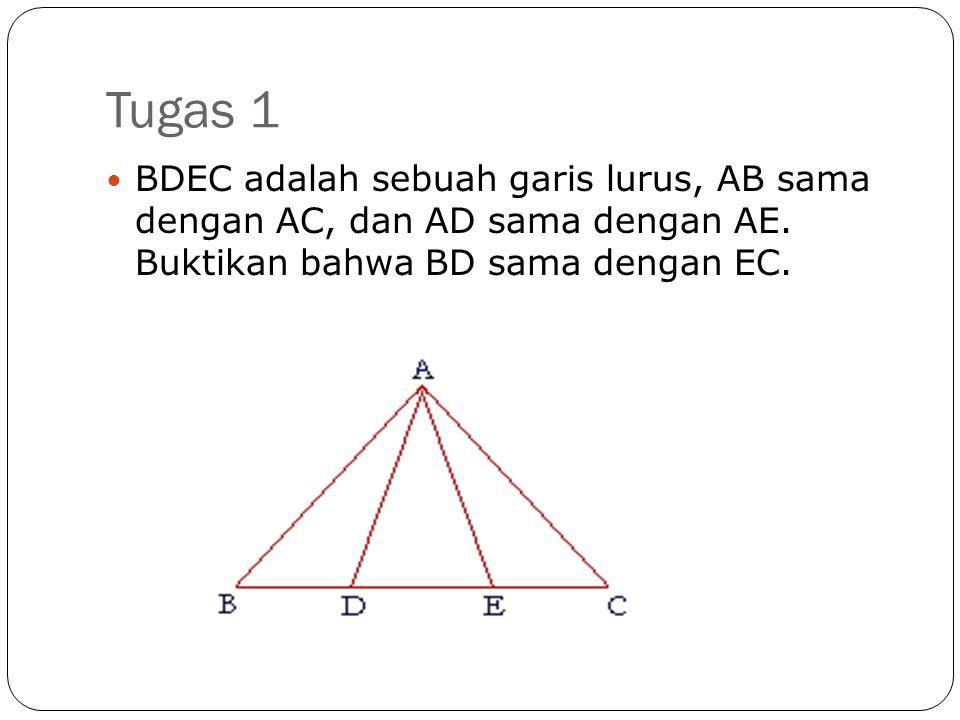 Tugas 1 BDEC adalah sebuah garis lurus, AB sama dengan AC, dan AD sama dengan AE.