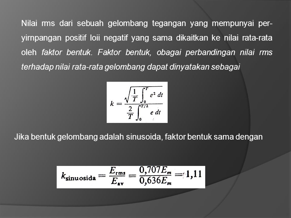 Nilai rms dari sebuah gelombang tegangan yang mempunyai per-yirnpangan positif loii negatif yang sama dikaitkan ke nilai rata-rata oleh faktor bentuk. Faktor bentuk, obagai perbandingan nilai rms terhadap nilai rata-rata gelombang dapat dinyatakan sebagai