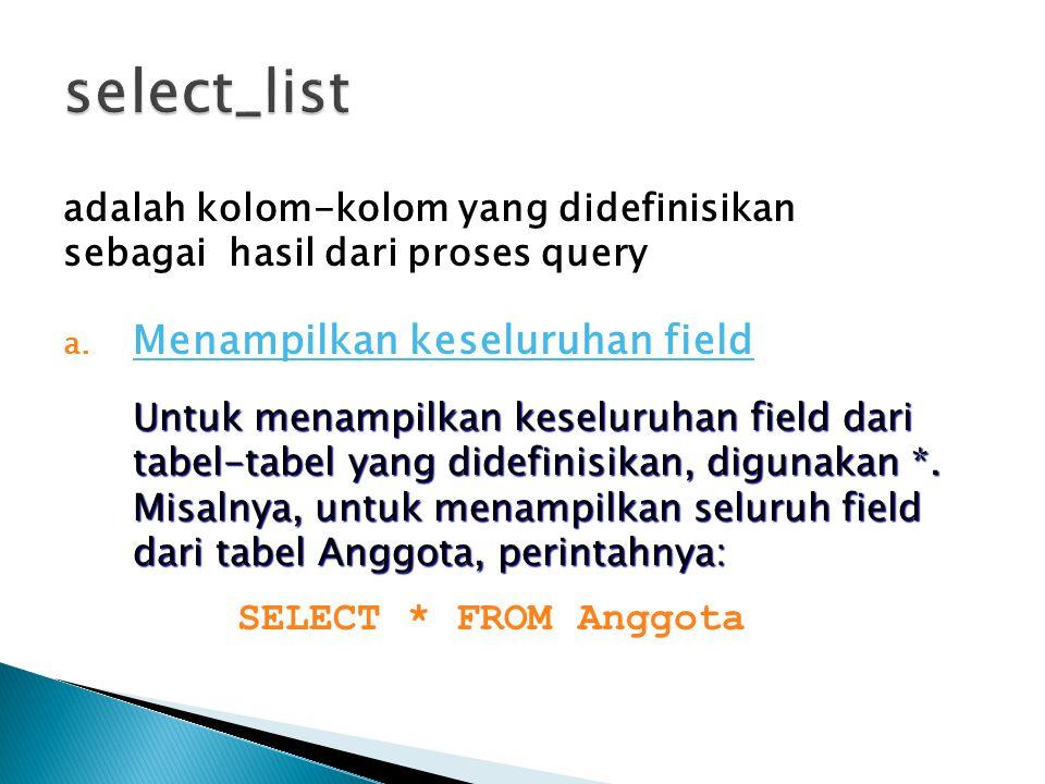 select_list SELECT * FROM Anggota Menampilkan keseluruhan field