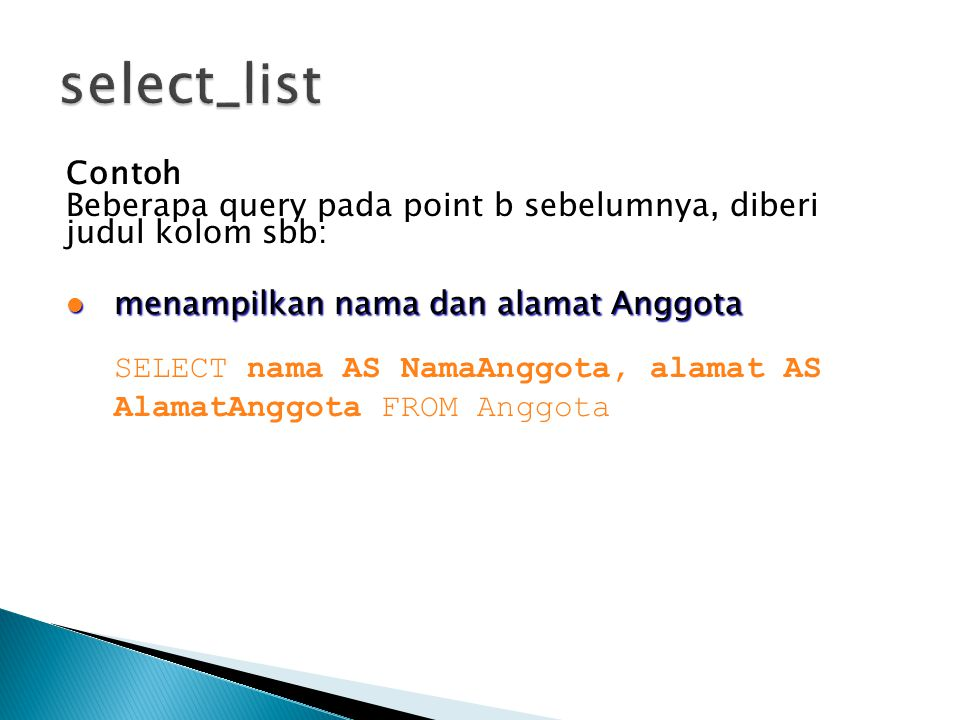 select_list Contoh Beberapa query pada point b sebelumnya, diberi judul kolom sbb: menampilkan nama dan alamat Anggota.