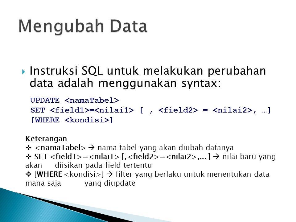 Mengubah Data Instruksi SQL untuk melakukan perubahan data adalah menggunakan syntax: UPDATE <namaTabel>