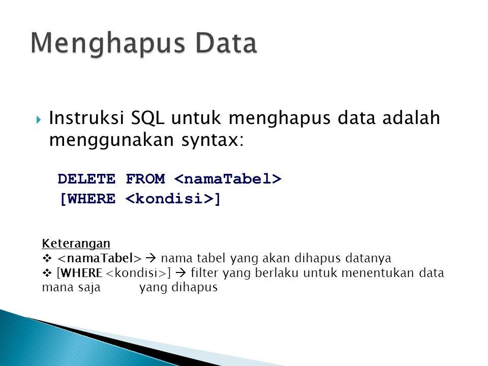 Menghapus Data Instruksi SQL untuk menghapus data adalah menggunakan syntax: DELETE FROM <namaTabel>