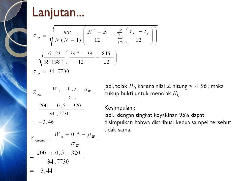 Lanjutan... Jadi, tolak 𝐻 0 karena nilai Z hitung < -1,96 ; maka cukup bukti untuk menolak 𝐻 0 .