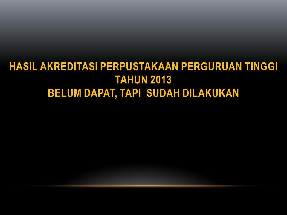 HASIL AKREDITASI PERPUSTAKAAN PERGURUAN TINGGI TAHUN 2013