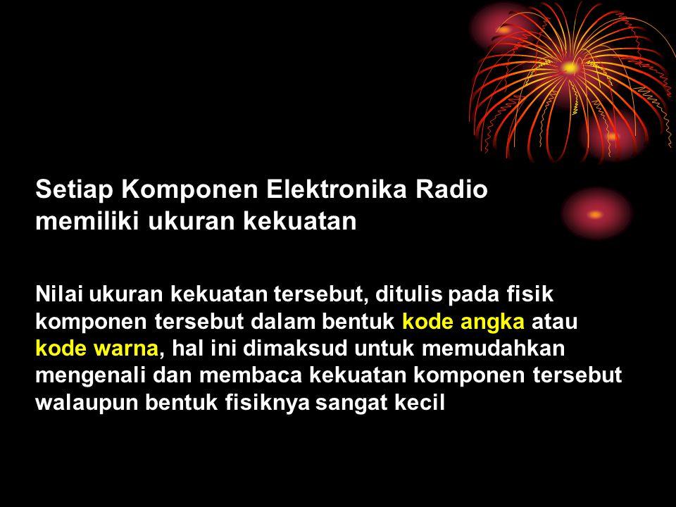 Setiap Komponen Elektronika Radio memiliki ukuran kekuatan