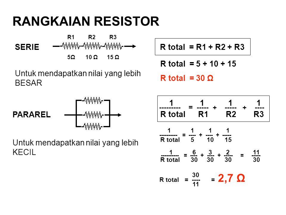 RANGKAIAN RESISTOR SERIE R total = R1 + R2 + R3 R total = 5 + 10 + 15