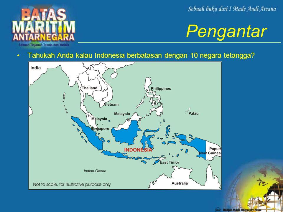 Pengantar Tahukah Anda kalau Indonesia berbatasan dengan 10 negara tetangga
