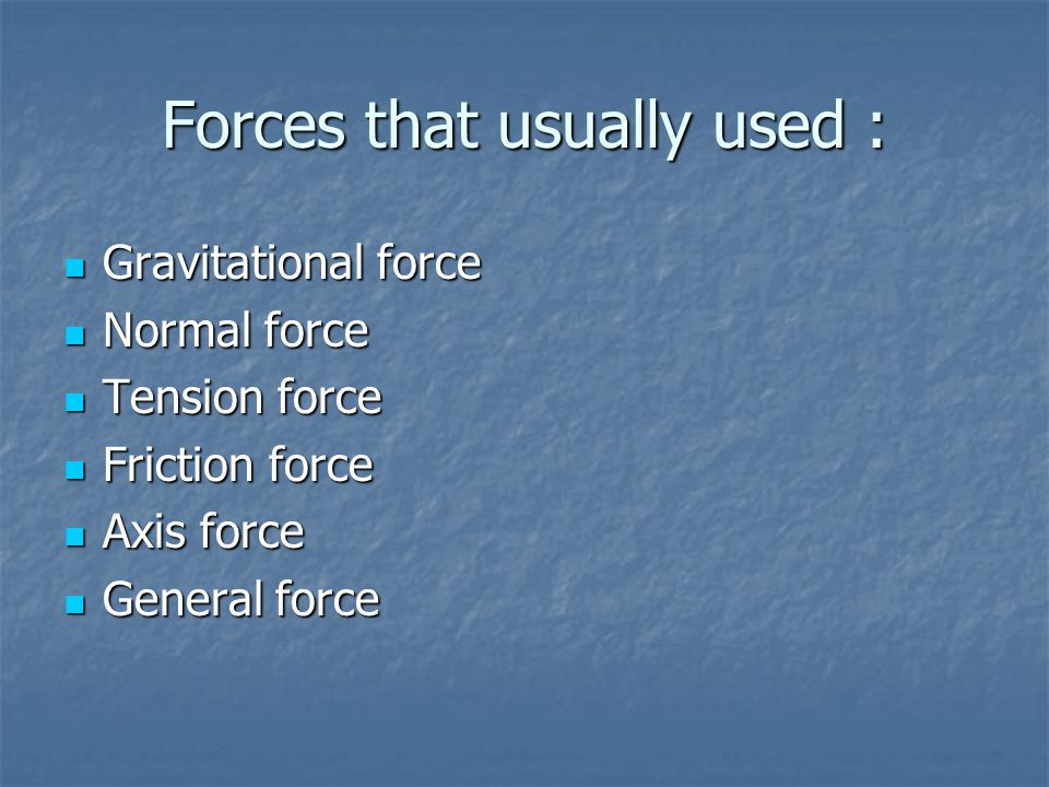 Forces that usually used :