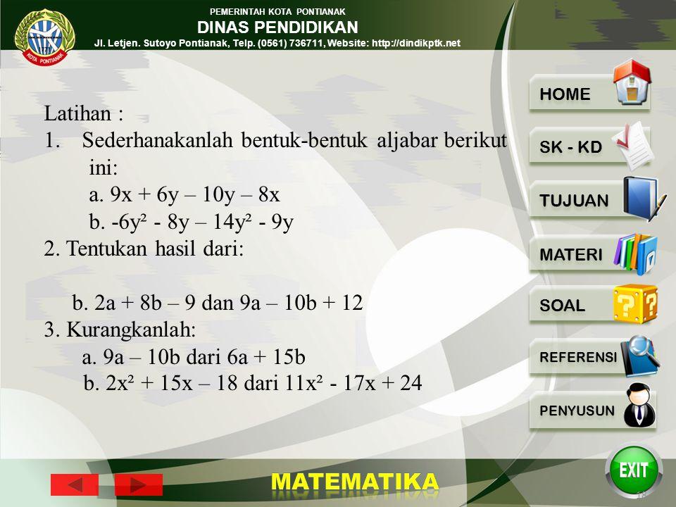 Latihan : Sederhanakanlah bentuk-bentuk aljabar berikut. ini: a. 9x + 6y – 10y – 8x. b. -6y² - 8y – 14y² - 9y.