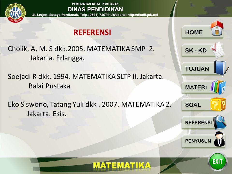 REFERENSI Cholik, A, M. S dkk.2005. MATEMATIKA SMP 2.