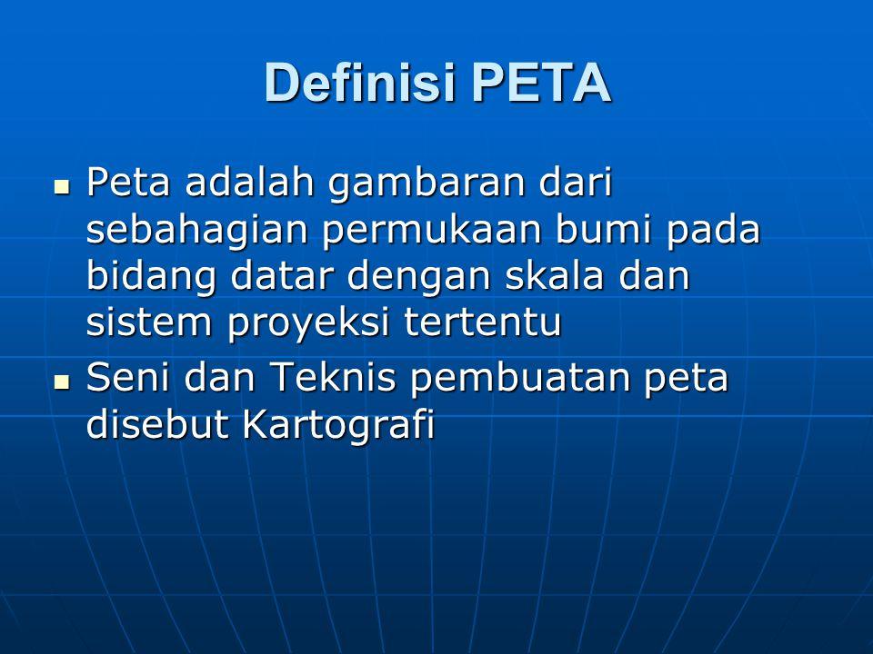 Definisi PETA Peta adalah gambaran dari sebahagian permukaan bumi pada bidang datar dengan skala dan sistem proyeksi tertentu.