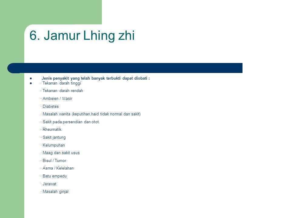 6. Jamur Lhing zhi Jenis penyakit yang telah banyak terbukti dapat diobati :