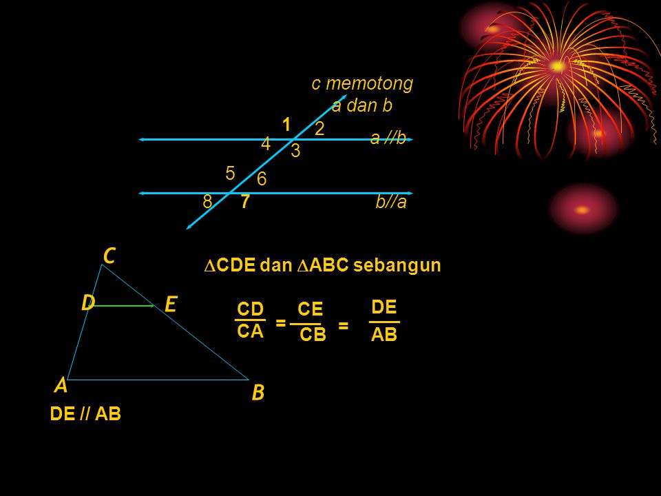 C D E A B c memotong a dan b 1 2 a //b 4 3 5 6 8 7 b//a
