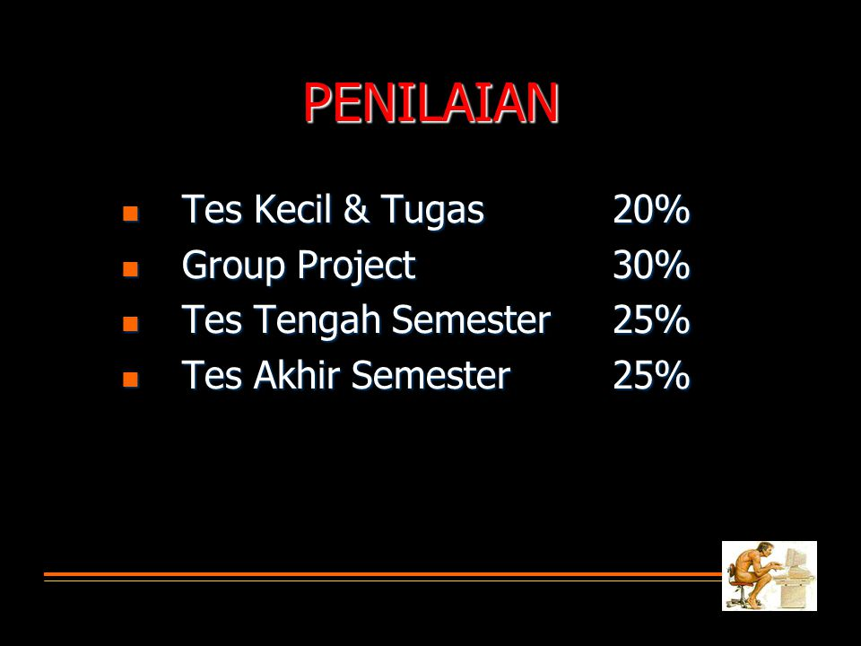 PENILAIAN Tes Kecil & Tugas 20% Group Project 30%