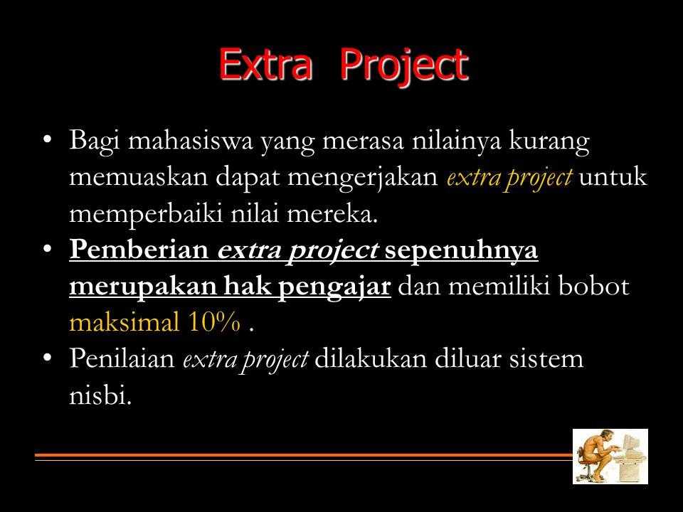 Extra Project Bagi mahasiswa yang merasa nilainya kurang memuaskan dapat mengerjakan extra project untuk memperbaiki nilai mereka.