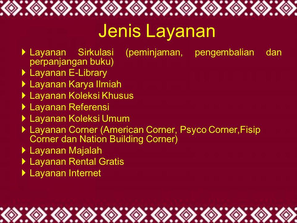 Jenis Layanan Layanan Sirkulasi (peminjaman, pengembalian dan perpanjangan buku) Layanan E-Library.