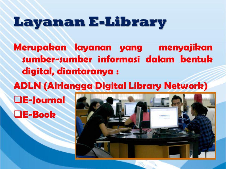 Layanan E-Library Merupakan layanan yang menyajikan sumber-sumber informasi dalam bentuk digital, diantaranya :