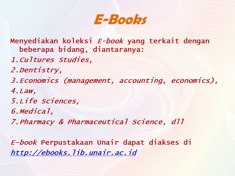 E-Books Menyediakan koleksi E-book yang terkait dengan beberapa bidang, diantaranya: Cultures Studies,