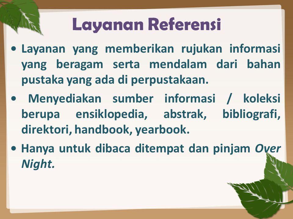 Layanan Referensi • Layanan yang memberikan rujukan informasi yang beragam serta mendalam dari bahan pustaka yang ada di perpustakaan.